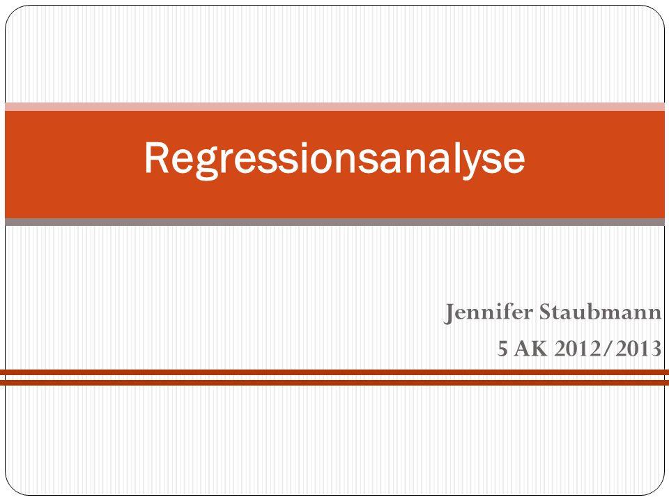 Jennifer Staubmann 5 AK 2012/2013 Regressionsanalyse