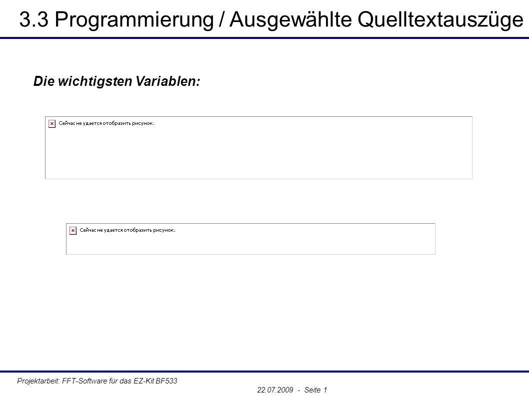 3.3 Programmierung / Ausgewählte Quelltextauszüge Projektarbeit: FFT-Software für das EZ-Kit BF533 22.07.2009 - Seite 1 Die wichtigsten Variablen: