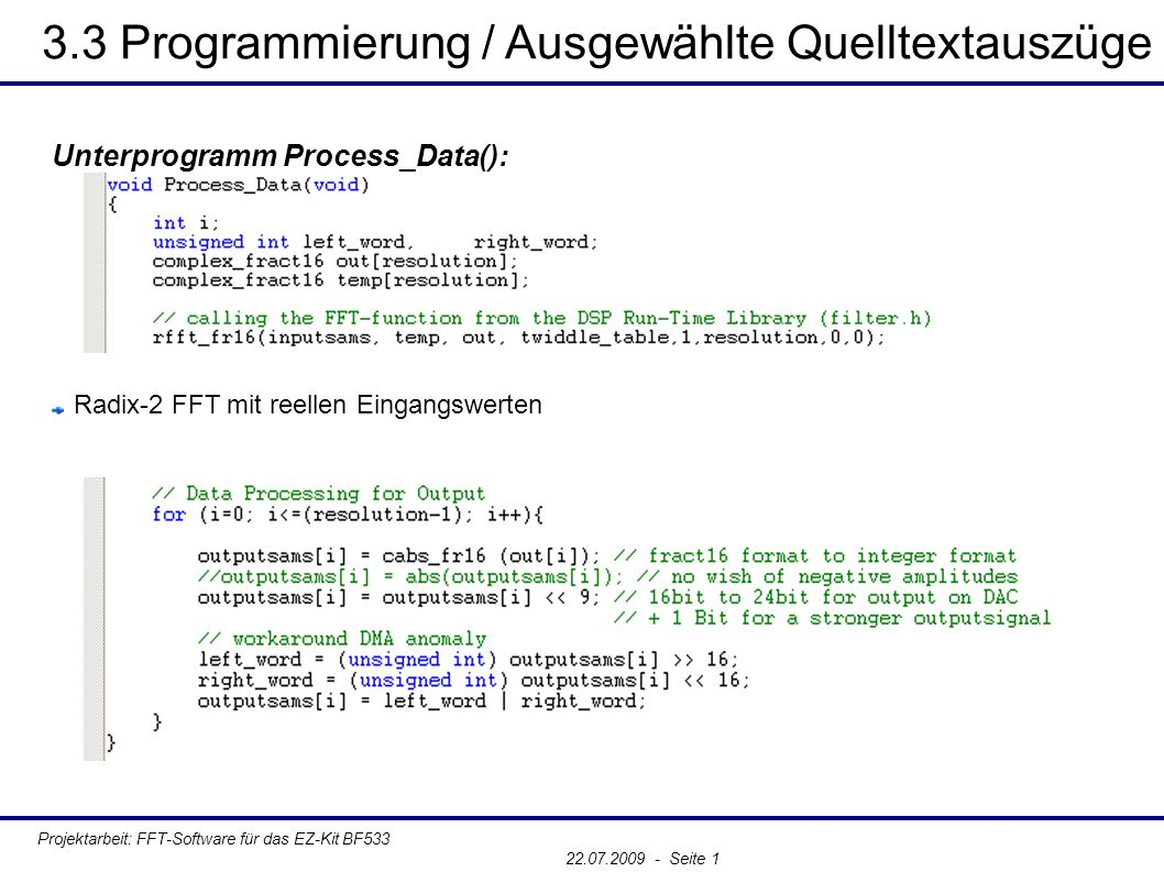 3.3 Programmierung / Ausgewählte Quelltextauszüge Projektarbeit: FFT-Software für das EZ-Kit BF533 22.07.2009 - Seite 1 Unterprogramm Process_Data(): Radix-2 FFT mit reellen Eingangswerten
