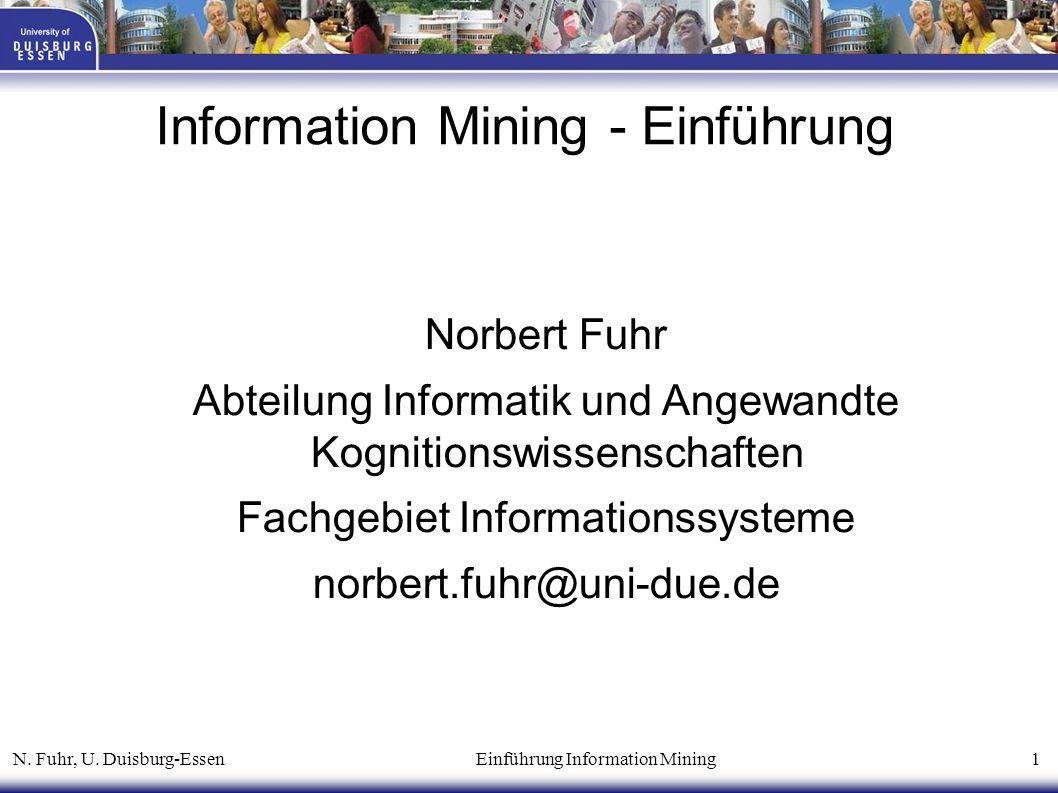 N. Fuhr, U. Duisburg-Essen Einführung Information Mining 1 Information Mining - Einführung Norbert Fuhr Abteilung Informatik und Angewandte Kognitions
