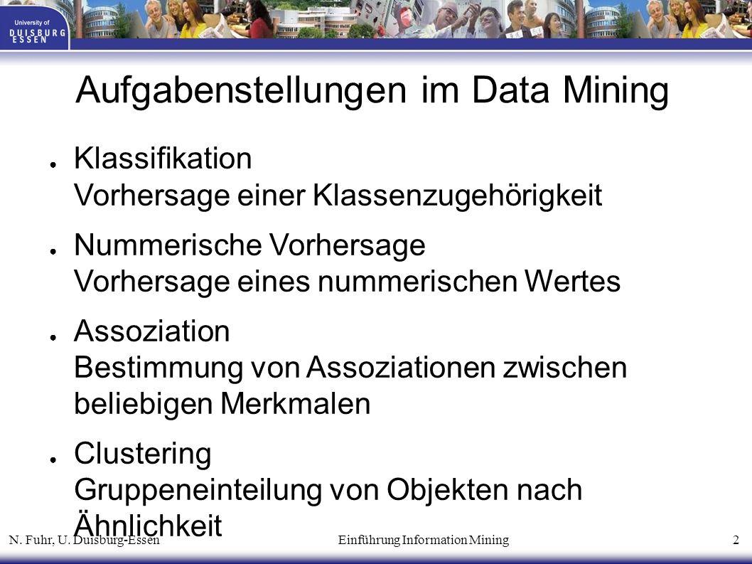 N. Fuhr, U. Duisburg-Essen Einführung Information Mining 2 Aufgabenstellungen im Data Mining ● Klassifikation Vorhersage einer Klassenzugehörigkeit ●