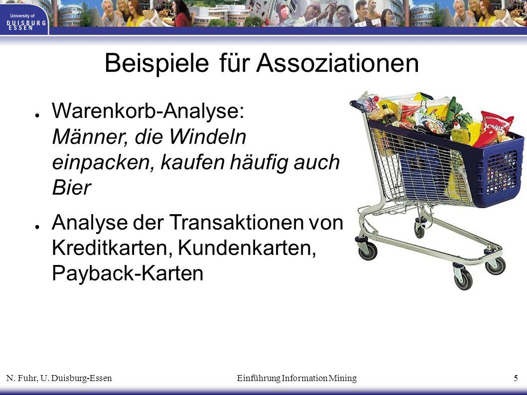 N. Fuhr, U. Duisburg-Essen Einführung Information Mining 5 Beispiele für Assoziationen ● Warenkorb-Analyse: Männer, die Windeln einpacken, kaufen häuf