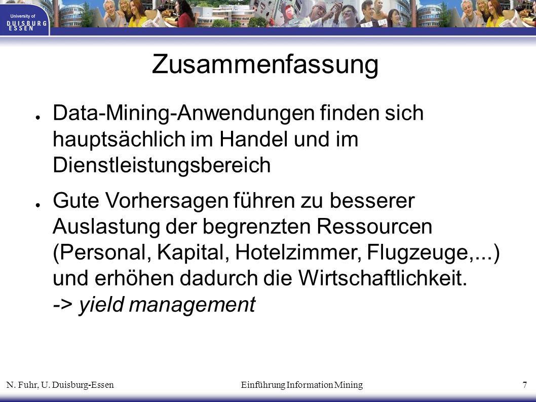 N. Fuhr, U. Duisburg-Essen Einführung Information Mining 7 Zusammenfassung ● Data-Mining-Anwendungen finden sich hauptsächlich im Handel und im Dienst