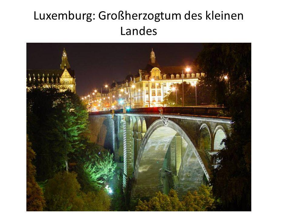 Luxemburg: Großherzogtum des kleinen Landes