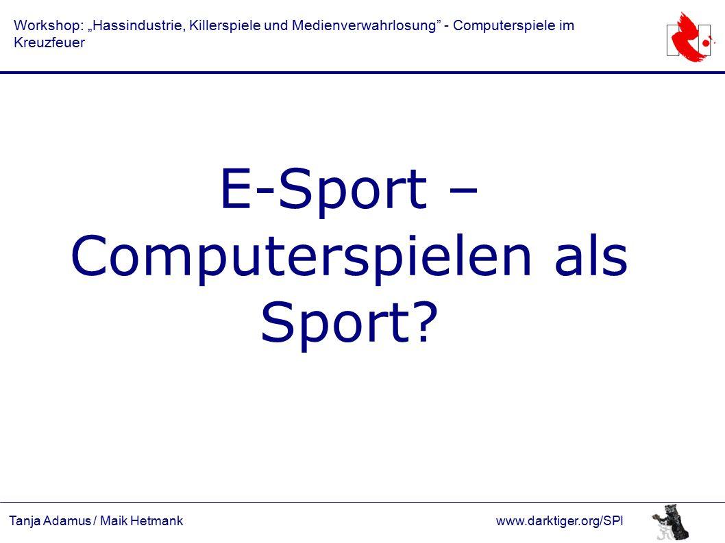 """Tanja Adamus / Maik Hetmankwww.darktiger.org/SPI Workshop: """"Hassindustrie, Killerspiele und Medienverwahrlosung - Computerspiele im Kreuzfeuer E-Sport – Computerspielen als Sport"""