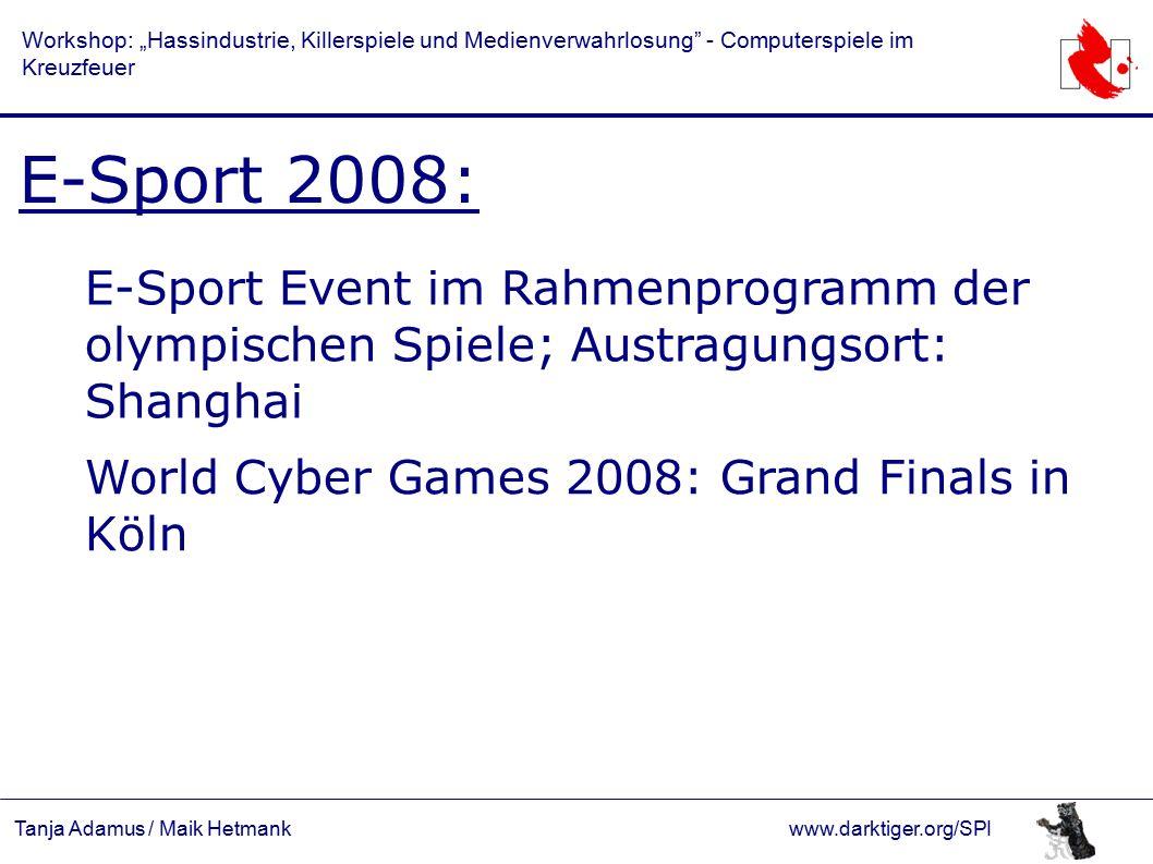 """Tanja Adamus / Maik Hetmankwww.darktiger.org/SPI Workshop: """"Hassindustrie, Killerspiele und Medienverwahrlosung - Computerspiele im Kreuzfeuer E-Sport 2008: E-Sport Event im Rahmenprogramm der olympischen Spiele; Austragungsort: Shanghai World Cyber Games 2008: Grand Finals in Köln"""