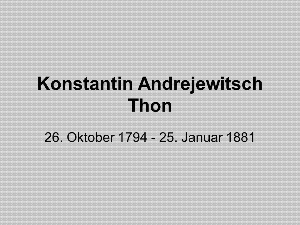 Konstantin Andrejewitsch Thon 26. Oktober 1794 - 25. Januar 1881