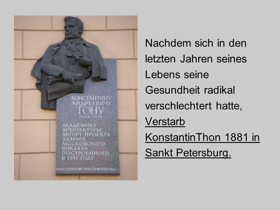 Nachdem sich in den letzten Jahren seines Lebens seine Gesundheit radikal verschlechtert hatte, Verstarb KonstantinThon 1881 in Sankt Petersburg.