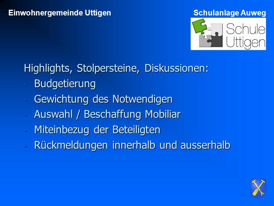 Einwohnergemeinde UttigenSchulanlage Auweg Highlights, Stolpersteine, Diskussionen: - Budgetierung - Gewichtung des Notwendigen - Auswahl / Beschaffung Mobiliar - Miteinbezug der Beteiligten - Rückmeldungen innerhalb und ausserhalb