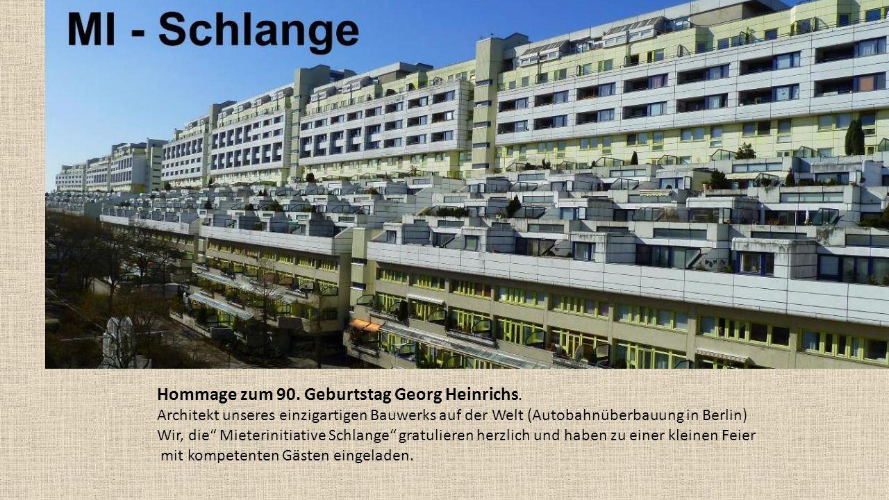 """Hommage zum 90. Geburtstag Georg Heinrichs. Architekt unseres einzigartigen Bauwerks auf der Welt (Autobahnüberbauung in Berlin) Wir, die"""" Mieteriniti"""