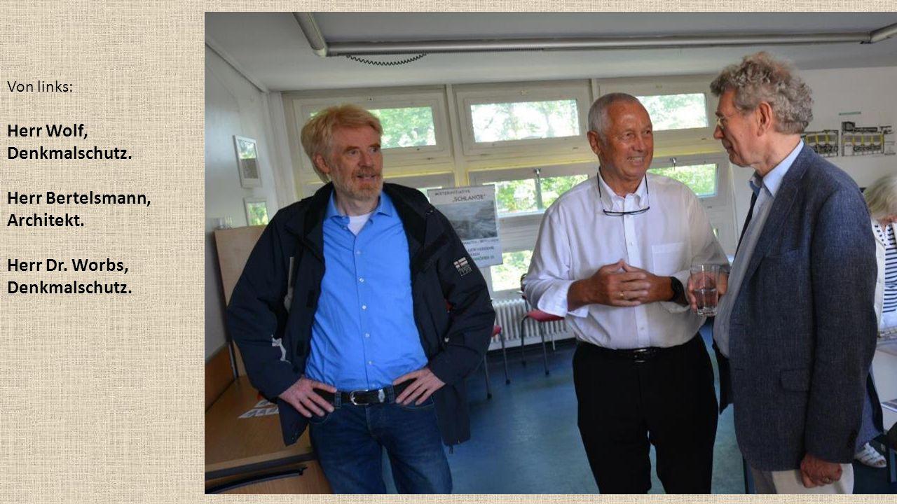 Von links: Herr Wolf, Denkmalschutz. Herr Bertelsmann, Architekt. Herr Dr. Worbs, Denkmalschutz.