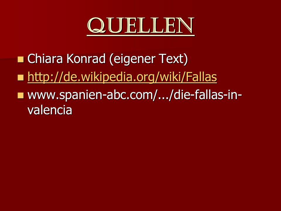 Quellen Chiara Konrad (eigener Text) Chiara Konrad (eigener Text) http://de.wikipedia.org/wiki/Fallas http://de.wikipedia.org/wiki/Fallas http://de.wikipedia.org/wiki/Fallas www.spanien-abc.com/.../die-fallas-in- valencia www.spanien-abc.com/.../die-fallas-in- valencia