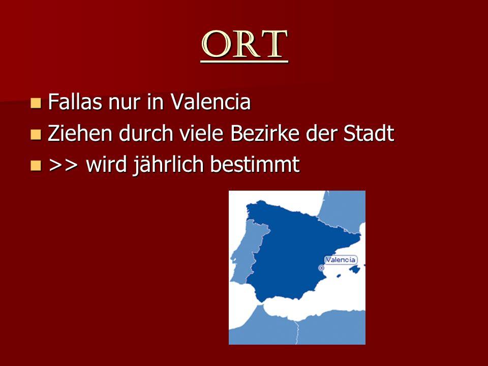 Ort Fallas nur in Valencia Fallas nur in Valencia Ziehen durch viele Bezirke der Stadt Ziehen durch viele Bezirke der Stadt >> wird jährlich bestimmt >> wird jährlich bestimmt