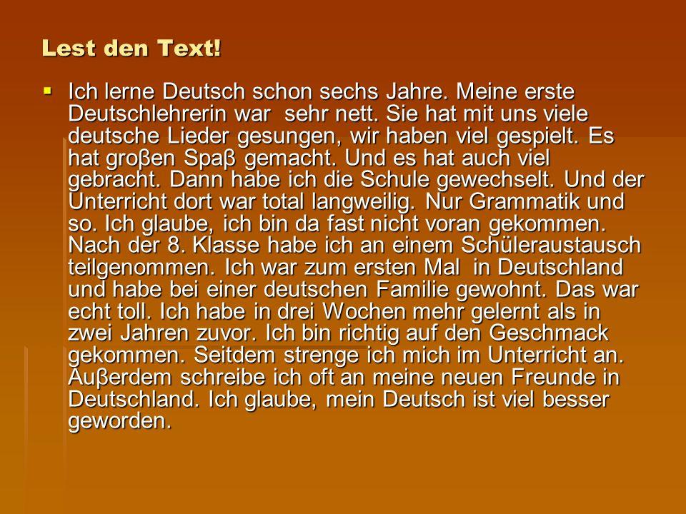 Lest den Text.  Ich lerne Deutsch schon sechs Jahre.