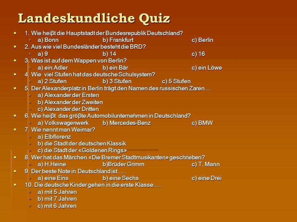 Landeskundliche Quiz  1. Wie heiβt die Hauptstadt der Bundesrepublik Deutschland.
