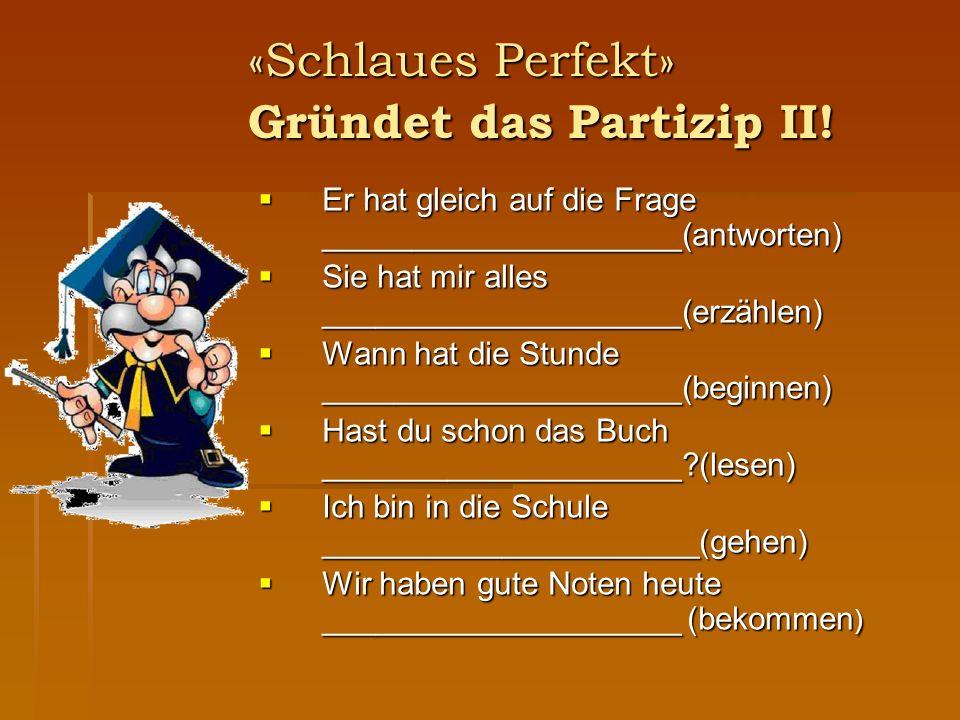 «Schlaues Perfekt» Gründet das Partizip II.