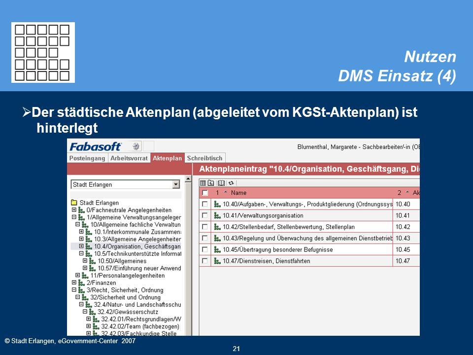 © Stadt Erlangen, eGovernment-Center 2007 21 Nutzen DMS Einsatz (4)  Der städtische Aktenplan (abgeleitet vom KGSt-Aktenplan) ist hinterlegt