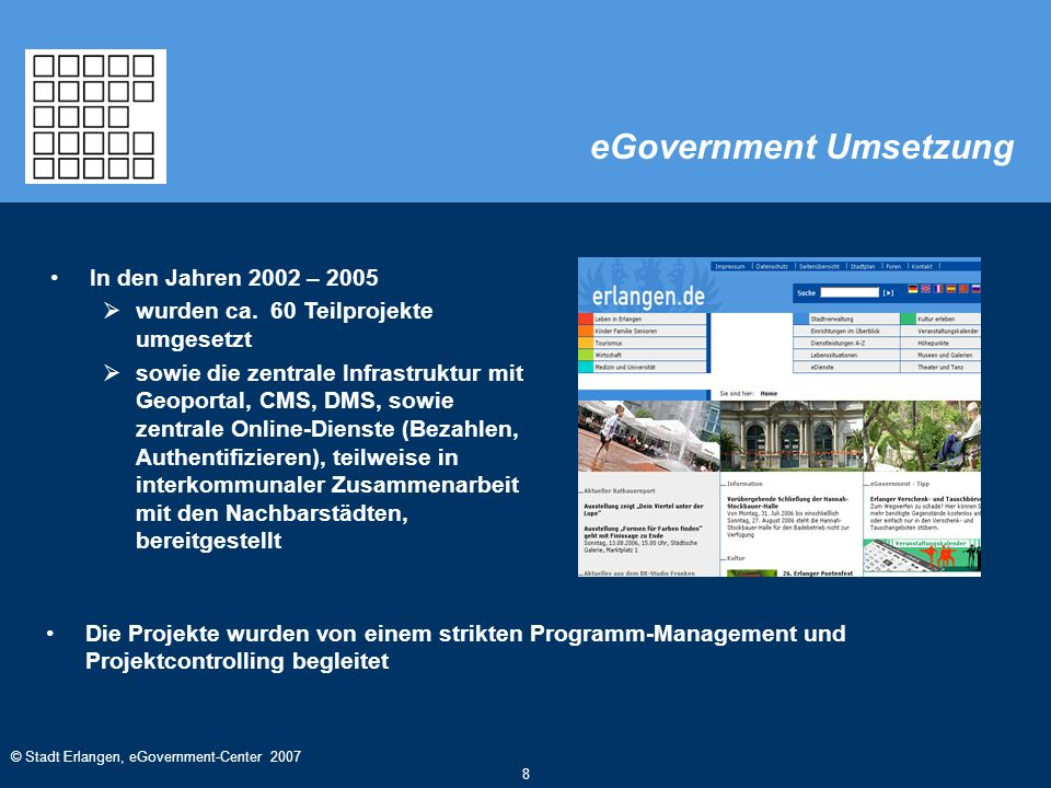 © Stadt Erlangen, eGovernment-Center 2007 8 eGovernment Umsetzung Die Projekte wurden von einem strikten Programm-Management und Projektcontrolling begleitet In den Jahren 2002 – 2005  wurden ca.