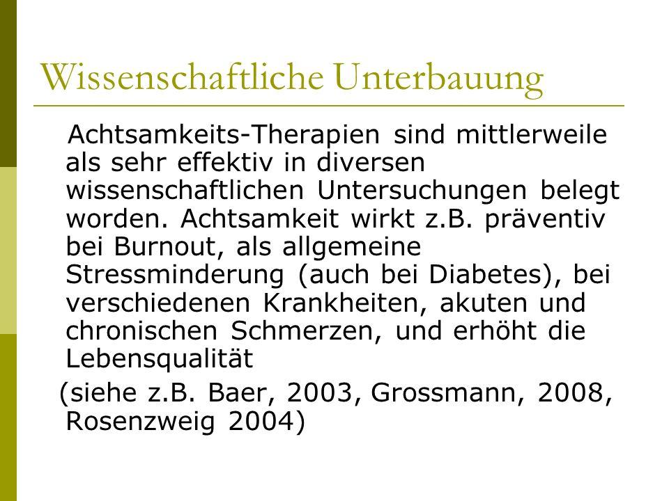 Wissenschaftliche Unterbauung Achtsamkeits-Therapien sind mittlerweile als sehr effektiv in diversen wissenschaftlichen Untersuchungen belegt worden.