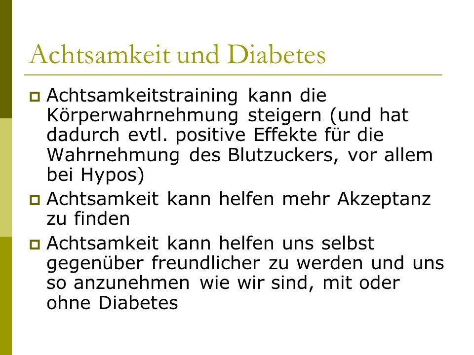Achtsamkeit und Diabetes  Achtsamkeitstraining kann die Körperwahrnehmung steigern (und hat dadurch evtl.