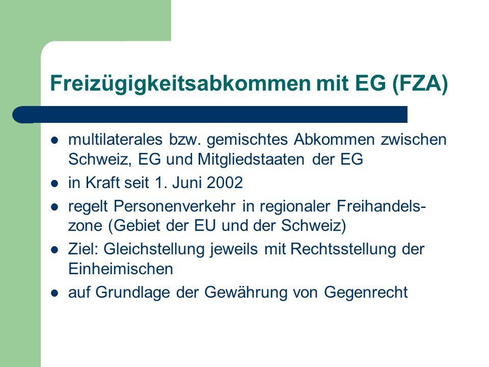 Freizügigkeitsabkommen mit EG (FZA) multilaterales bzw. gemischtes Abkommen zwischen Schweiz, EG und Mitgliedstaaten der EG in Kraft seit 1. Juni 2002