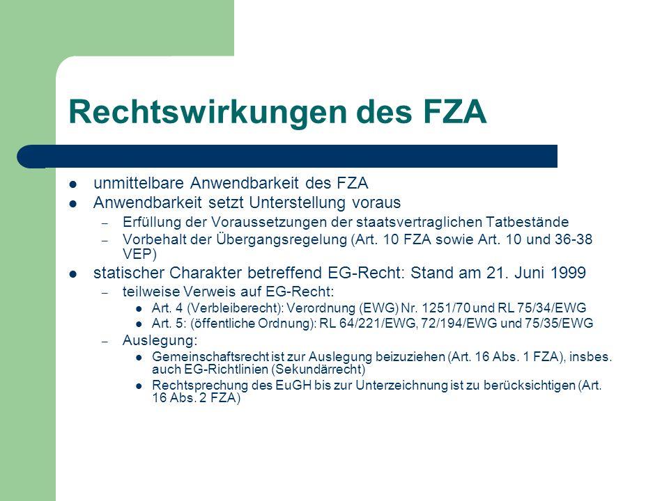 Rechtswirkungen des FZA unmittelbare Anwendbarkeit des FZA Anwendbarkeit setzt Unterstellung voraus – Erfüllung der Voraussetzungen der staatsvertraglichen Tatbestände – Vorbehalt der Übergangsregelung (Art.