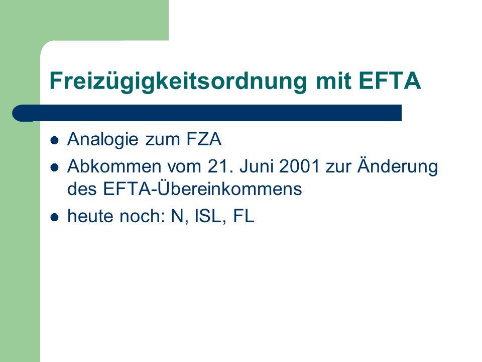 Freizügigkeitsordnung mit EFTA Analogie zum FZA Abkommen vom 21. Juni 2001 zur Änderung des EFTA-Übereinkommens heute noch: N, ISL, FL