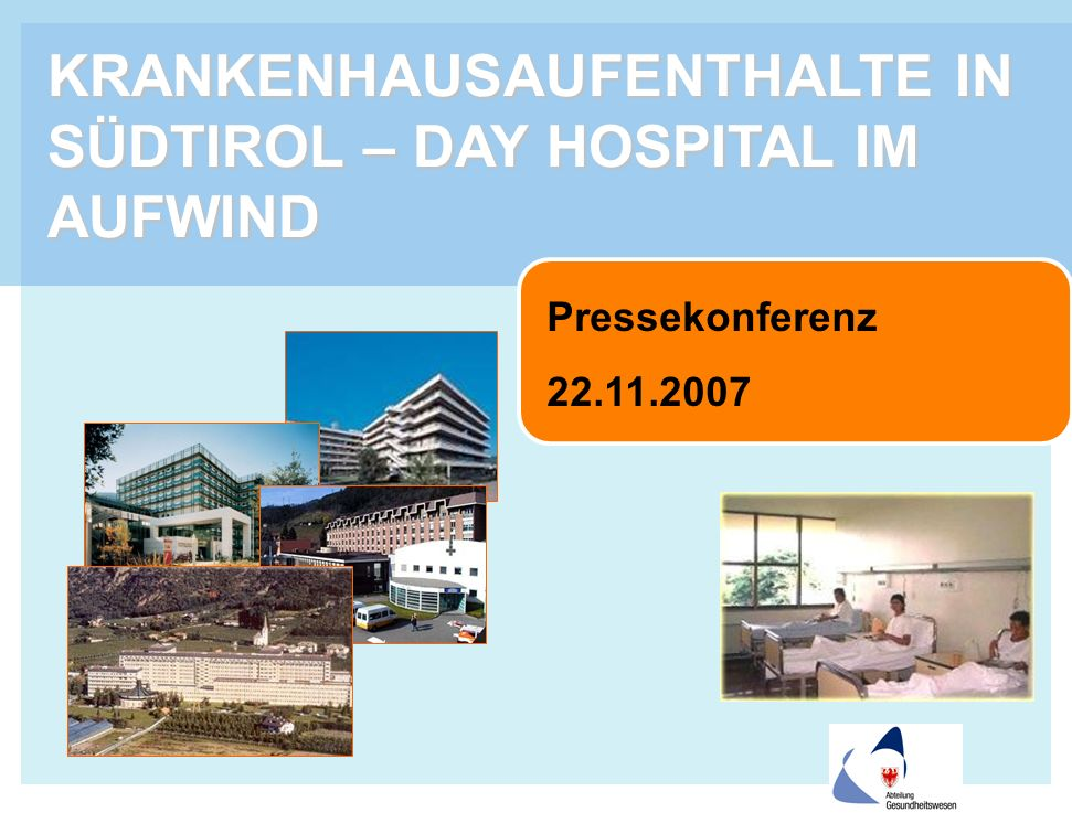 KRANKENHAUSAUFENTHALTE IN SÜDTIROL – DAY HOSPITAL IM AUFWIND Pressekonferenz 22.11.2007