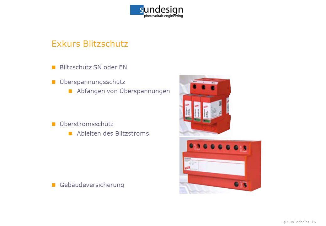 © SunTechnics16 Exkurs Blitzschutz Blitzschutz SN oder EN Überspannungsschutz Abfangen von Überspannungen Überstromsschutz Ableiten des Blitzstroms Gebäudeversicherung