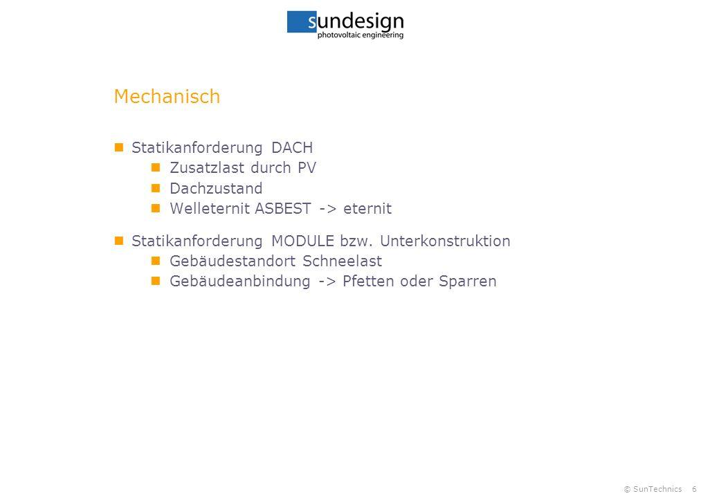 © SunTechnics6 Mechanisch Statikanforderung DACH Zusatzlast durch PV Dachzustand Welleternit ASBEST -> eternit Statikanforderung MODULE bzw.