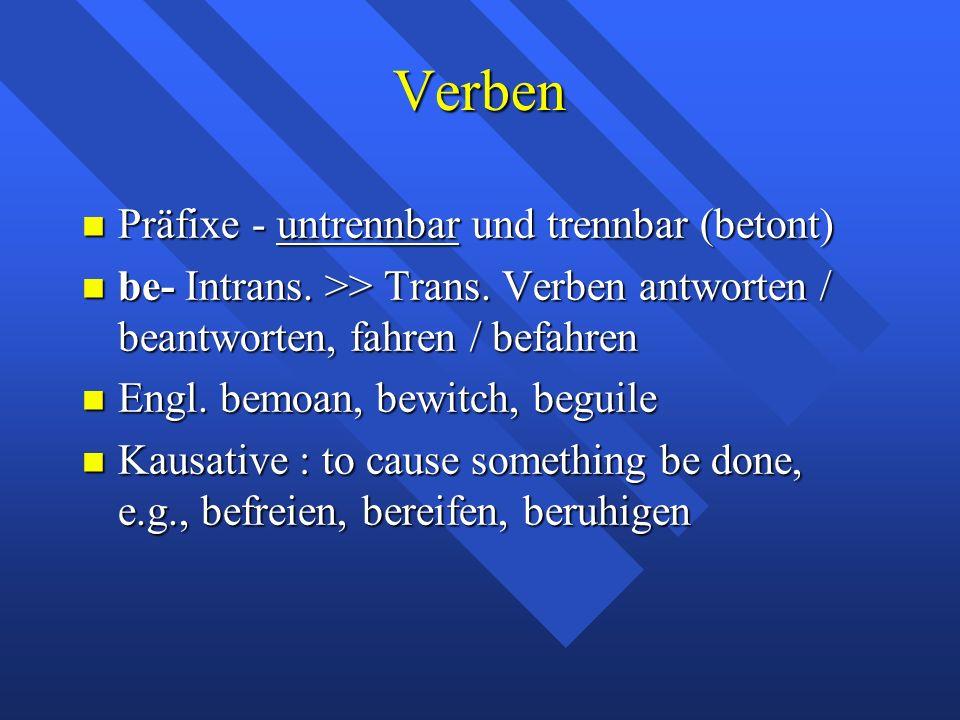 Verben Präfixe - untrennbar und trennbar (betont) Präfixe - untrennbar und trennbar (betont) be- Intrans.
