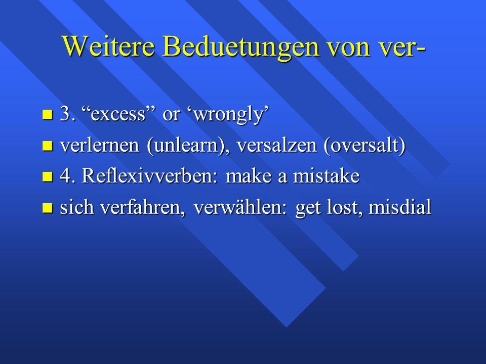 Weitere Beduetungen von ver- 3. excess or 'wrongly' 3.
