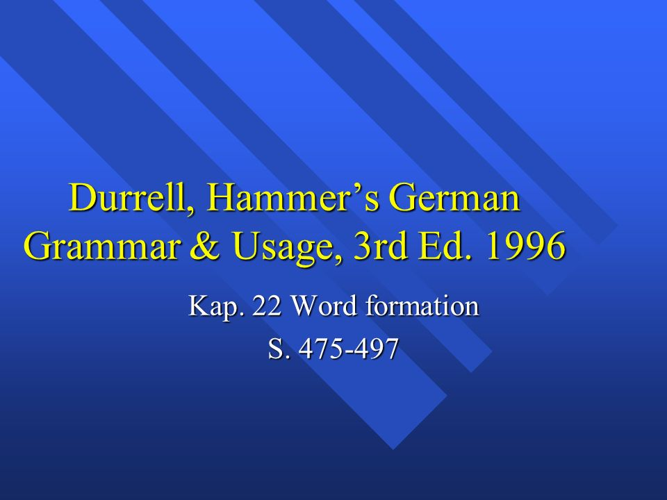Durrell, Hammer's German Grammar & Usage, 3rd Ed. 1996 Kap. 22 Word formation S. 475-497