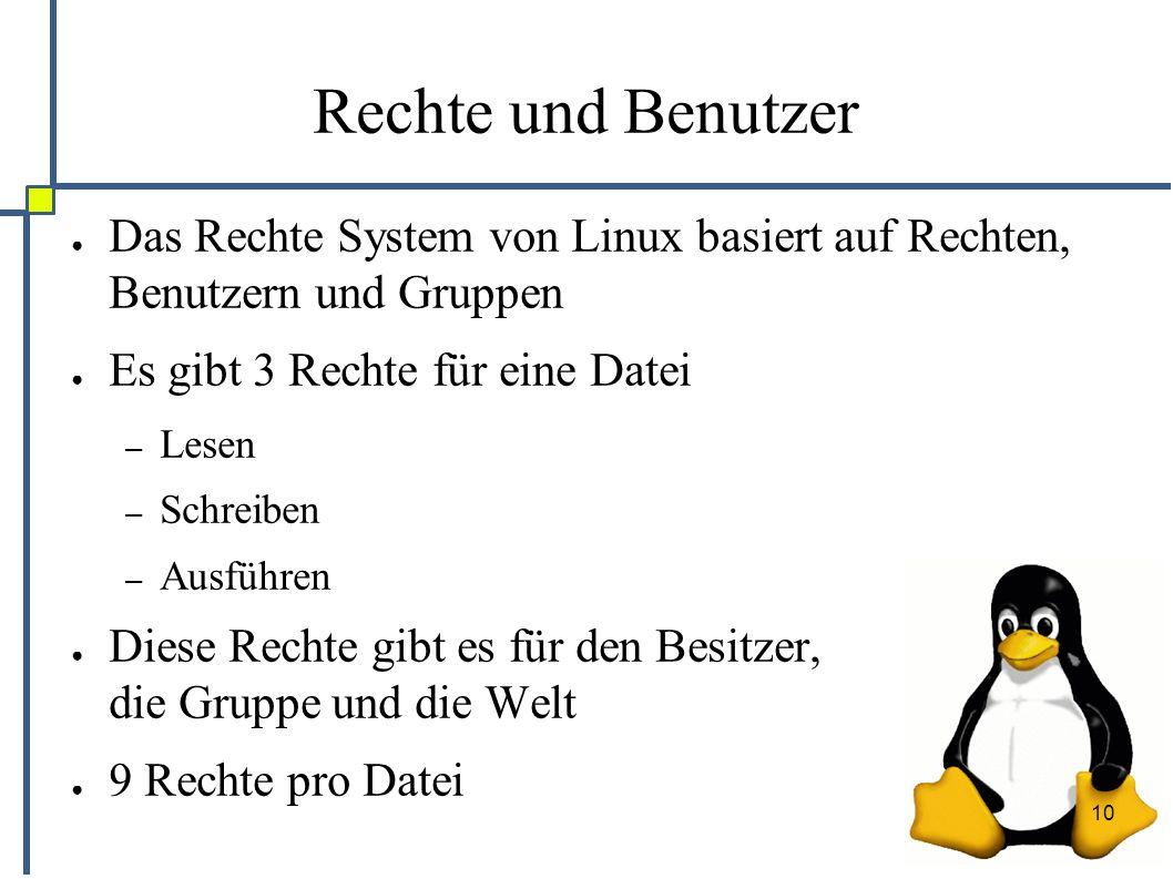 10 Rechte und Benutzer ● Das Rechte System von Linux basiert auf Rechten, Benutzern und Gruppen ● Es gibt 3 Rechte für eine Datei – Lesen – Schreiben