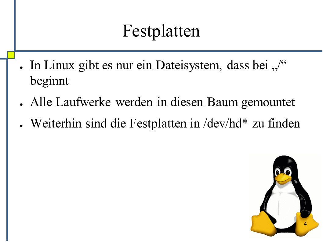 """4 Festplatten ● In Linux gibt es nur ein Dateisystem, dass bei """"/"""" beginnt ● Alle Laufwerke werden in diesen Baum gemountet ● Weiterhin sind die Festp"""