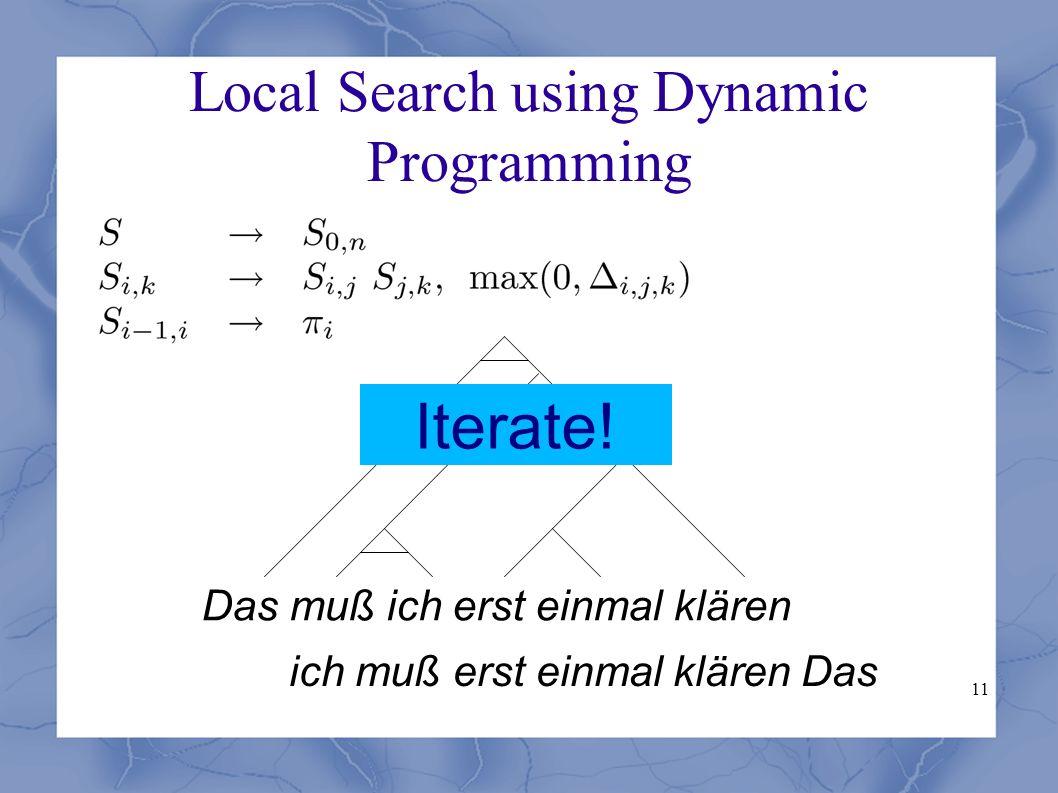 11 Local Search using Dynamic Programming Das muß ich erst einmal klären ich muß erst einmal klären Das Iterate!