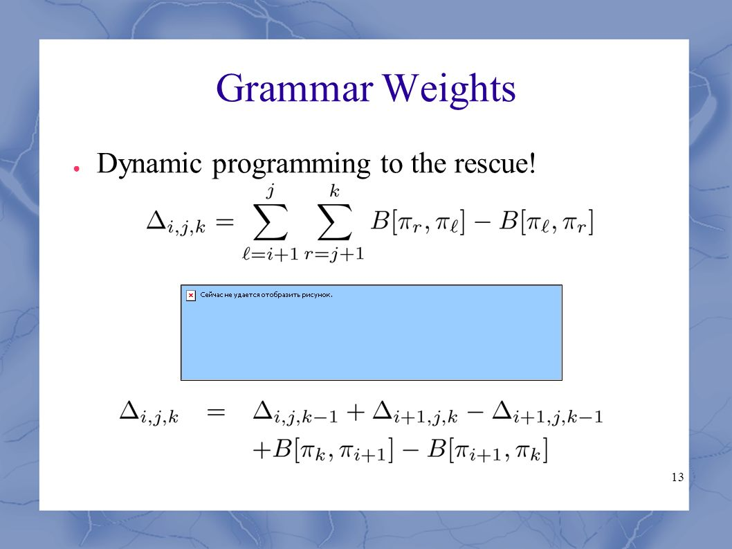 13 Grammar Weights ● Dynamic programming to the rescue!