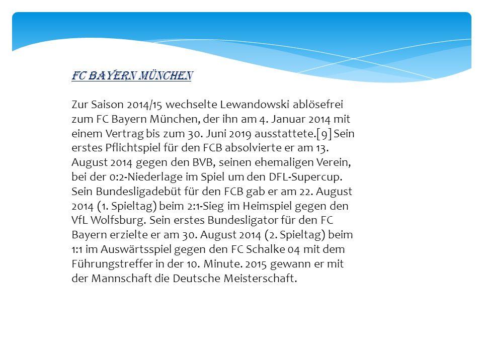 FC Bayern München Zur Saison 2014/15 wechselte Lewandowski ablösefrei zum FC Bayern München, der ihn am 4.