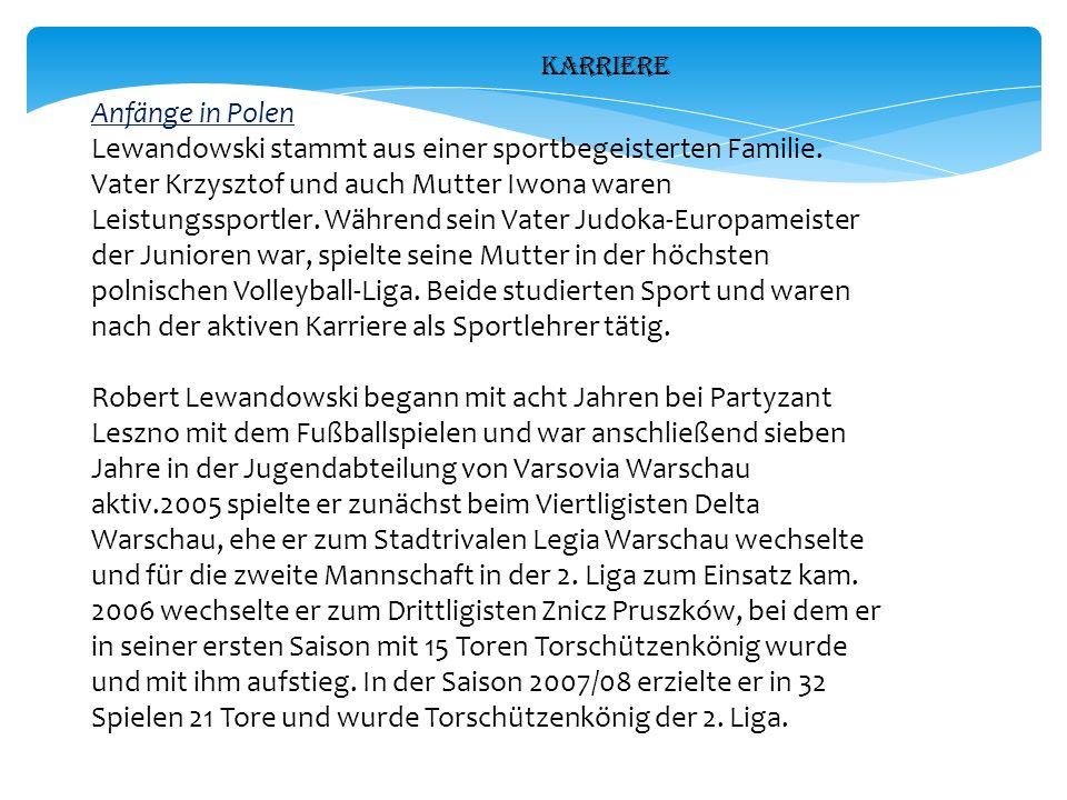 Karriere Anfänge in Polen Lewandowski stammt aus einer sportbegeisterten Familie.