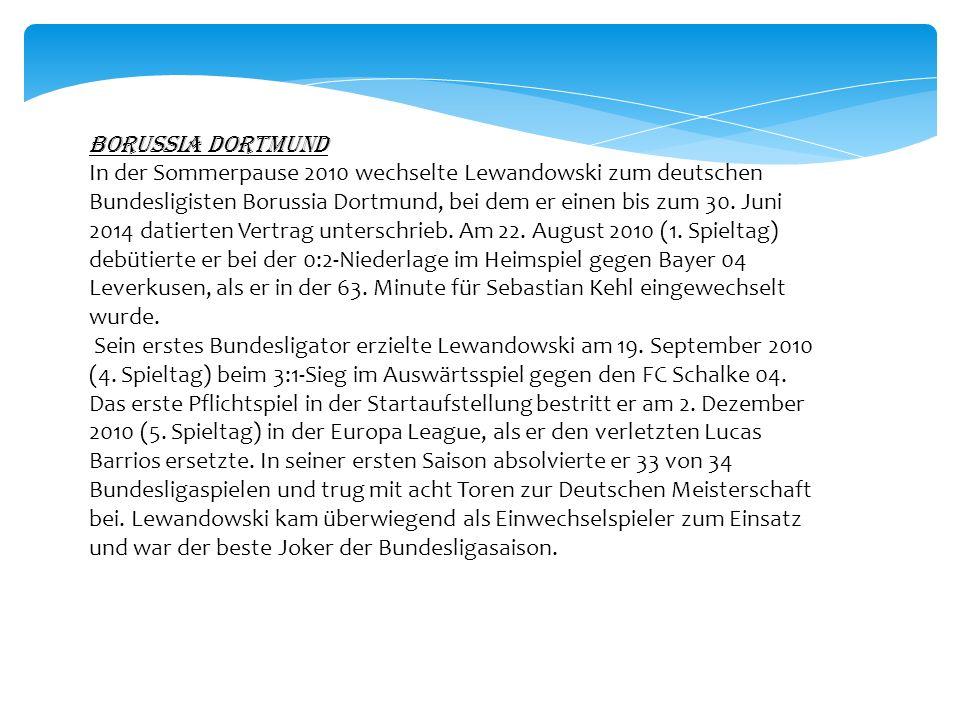 Borussia Dortmund In der Sommerpause 2010 wechselte Lewandowski zum deutschen Bundesligisten Borussia Dortmund, bei dem er einen bis zum 30.
