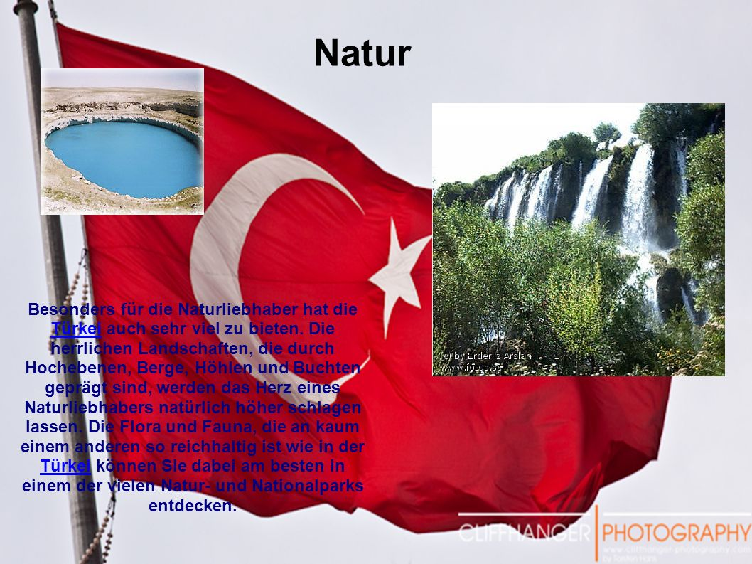 Besonders für die Naturliebhaber hat die Türkei auch sehr viel zu bieten. Die herrlichen Landschaften, die durch Hochebenen, Berge, Höhlen und Buchten