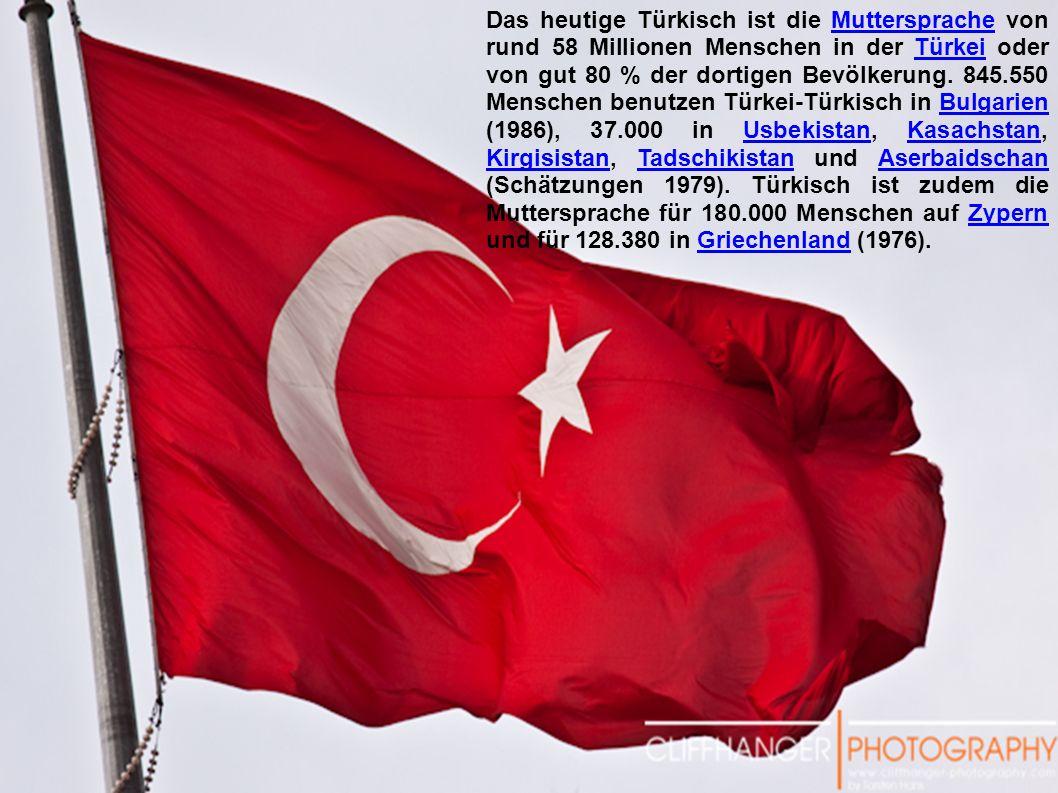 Das heutige Türkisch ist die Muttersprache von rund 58 Millionen Menschen in der Türkei oder von gut 80 % der dortigen Bevölkerung.