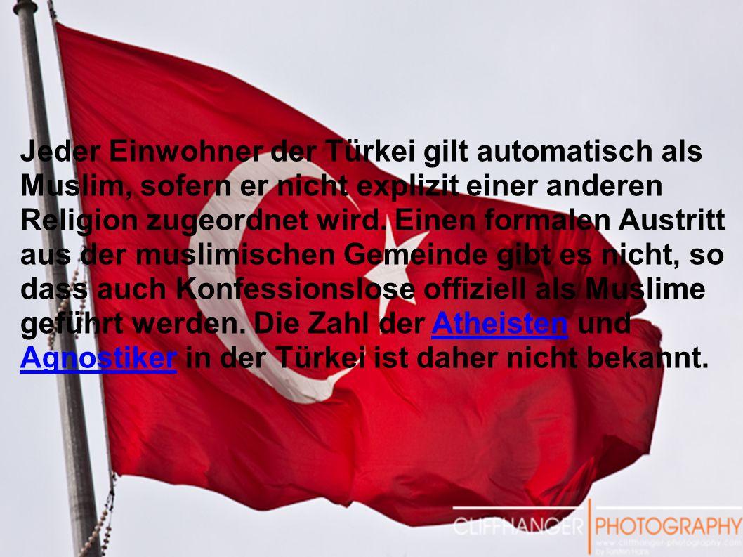 Jeder Einwohner der Türkei gilt automatisch als Muslim, sofern er nicht explizit einer anderen Religion zugeordnet wird.