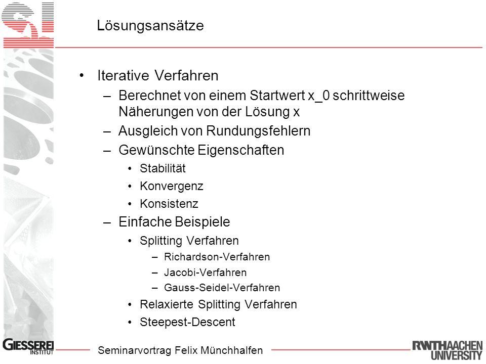 Seminarvortrag Felix Münchhalfen Lösungsansätze Iterative Verfahren –Berechnet von einem Startwert x_0 schrittweise Näherungen von der Lösung x –Ausgl