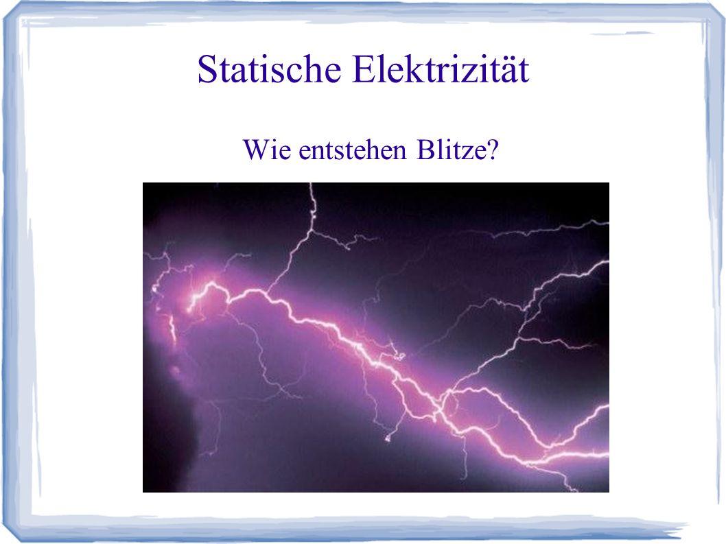 Statische Elektrizität Wie entstehen Blitze?