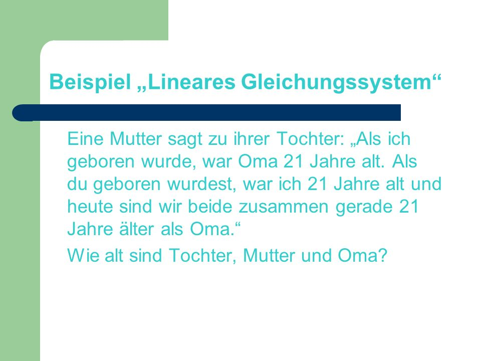 """Beispiel """"Lineares Gleichungssystem Eine Mutter sagt zu ihrer Tochter: """"Als ich geboren wurde, war Oma 21 Jahre alt."""