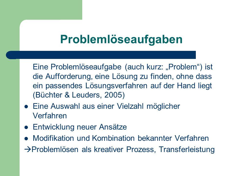 """Problemlöseaufgaben Eine Problemlöseaufgabe (auch kurz: """"Problem"""") ist die Aufforderung, eine Lösung zu finden, ohne dass ein passendes Lösungsverfahr"""
