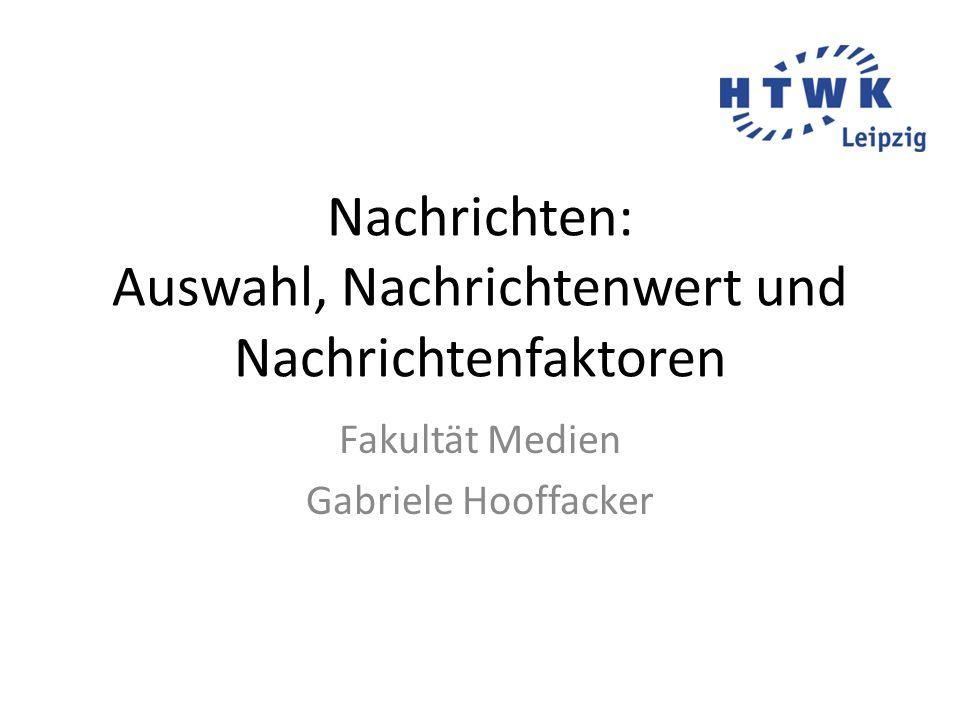 Nachrichten: Auswahl, Nachrichtenwert und Nachrichtenfaktoren Fakultät Medien Gabriele Hooffacker