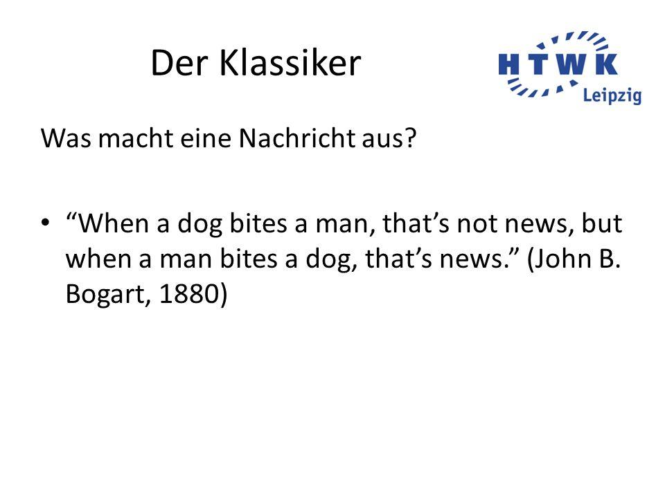 """Der Klassiker Was macht eine Nachricht aus? """"When a dog bites a man, that's not news, but when a man bites a dog, that's news."""" (John B. Bogart, 1880)"""