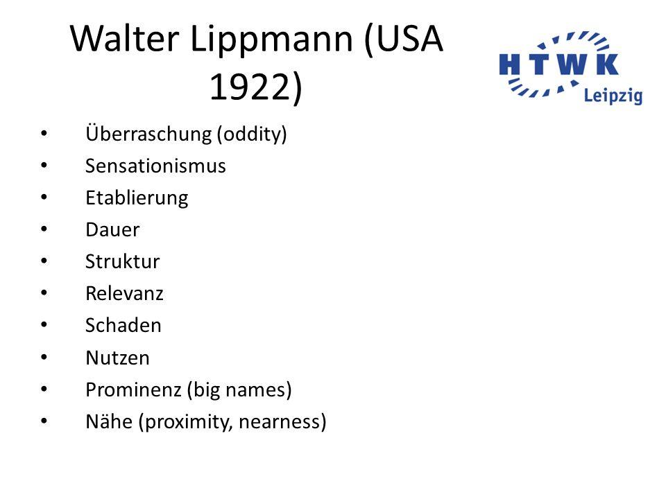 Walter Lippmann (USA 1922) Überraschung (oddity) Sensationismus Etablierung Dauer Struktur Relevanz Schaden Nutzen Prominenz (big names) Nähe (proximi